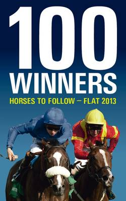 100 Winners: Horses to Follow Flat 2013 (Paperback)