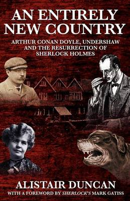 An Entirely New Country - Arthur Conan Doyle, Undershaw and the Resurrection of Sherlock Holmes (Paperback)