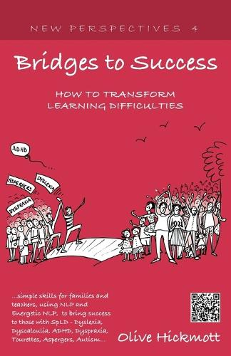 Bridges to Success: Keys to Transforming Learning Difficulties; Simple Skills for Families and Teachers to Bring Success to Those with Dyslexia, Dyscalculia, ADHD, Dyspraxia, Tourettes Syndrome, Asper (Paperback)