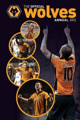 Official Wolverhampton Wanderers FC Annual 2012 (Hardback)
