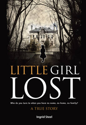 Little Girl Lost: Who Do You Turn to When You Have No Name, No Home, No Family? (Paperback)