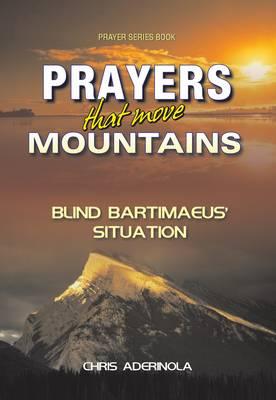 Prayers That Move Mountains: Blind Bartimaeus' Situation - Prayer Series Books (Paperback)