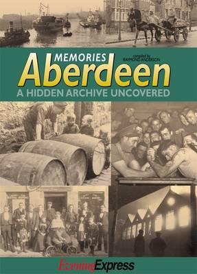 Memories Aberdeen: A Hidden Archive Uncovered (Paperback)