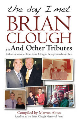 The Day I Met Brian Clough...and Other Tributes: Includes Memories from Brian Clough's Family, Friends and Fans (Paperback)