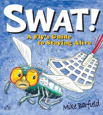 Swat!: A Fly's Guide to Staying Alive (Paperback)