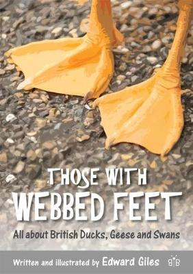 Those with Webbed Feet: All about British Ducks, Geese and Swans (Paperback)