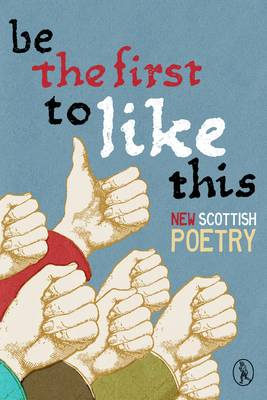 Be the First to Like This: New Scottish Poetry - Vagabond Poets 1 (Paperback)