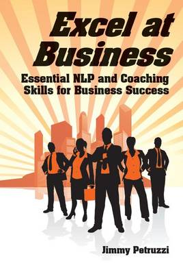 Excel at Business: Essential NLP & Coaching Skills for Business Success - Excel at NLP 2 (Paperback)