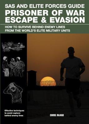 Prisoner of War Escape & Evasion: How to Survive Behind Enemy Lines from the World's Elite Military Units (Paperback)