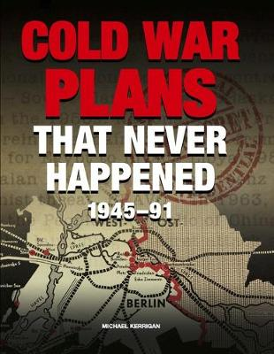 Cold War Plans That Never Happened: 1945 - 90 (Hardback)