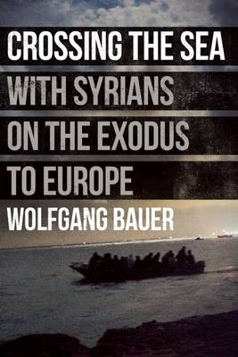 Crossing the Sea: With Syrians on the Exodus to Europe (Hardback)