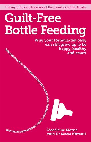 Guilt-free Bottle Feeding: Why Your Formula-Fed Baby Can be Happy, Healthy and Smart. (Paperback)