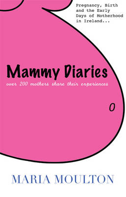 Mammy Diaries: Pregnancy, Birth and the Early Days of Motherhood in Ireland (Paperback)