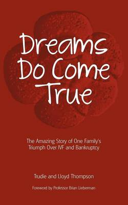 Dreams Do Come True: The Amazing Story of One Family's Triumph Over IVF and Bankruptcy (Paperback)