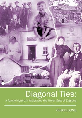 Diagonal Ties: A Family History in Wales and the North East of England (Paperback)