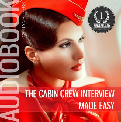 The Cabin Crew Interview Made Easy: A Behind the Scenes Look at the Secret Elimination Process (CD-Audio)