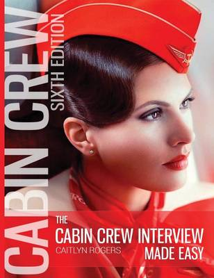 The Cabin Crew Interview Made Easy (Hardcover): Everything You Need to Know about Being Successful at a Flight Attendant Interview (Hardback)
