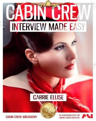 The Cabin Crew Interview Made Easy: The Ultimate Jump Start Guide to Acing the Flight Attendant Interview: Volume 1 - The Cabin Crew Aircademy 1 (Paperback)