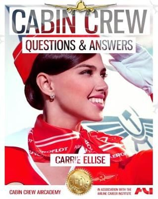 Cabin Crew Interview Questions & Answers: How to Answer Even the Toughest Questions with Ease 2017 - The Cabin Crew Aircademy 2 (Paperback)