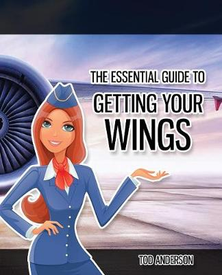 The Essential Guide to Becoming Cabin Crew: It's Time to Get Your Wings (Paperback)
