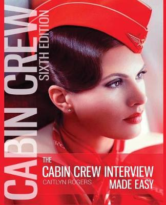 The Cabin Crew Interview Made Easy: Everything You Need to Know to Ace the Flight Attendant Interview (Paperback)