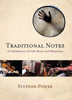 Traditional Notes: A Celebration of Irish Music and Musicians (Paperback)