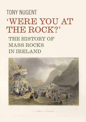 'Were You at the Rock?': The History of Mass Rocks in Ireland (Paperback)