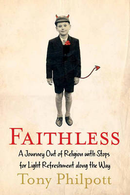 Faithless: A Journey out of Religion with Stops for Light Refreshment Along the Way (Paperback)
