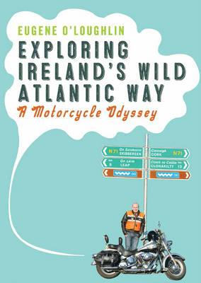 Exploring Ireland's Wild Atlantic Way: A Motorcycle Odyssey (Paperback)