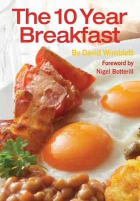 The 10 Year Breakfast: What I Learnt by Eating Nine Hundred and Eighty Seven Breakfasts (Paperback)