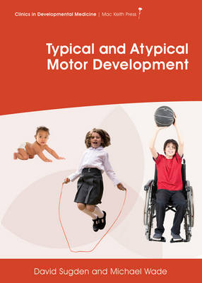 Typical and Atypical Motor Development - Clinics in Developmental Medicine (Hardback)