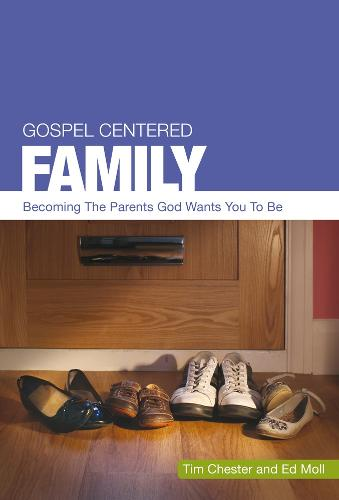 Gospel Centered Family: Becoming the parents God wants you to be - Gospel-Centred (Paperback)
