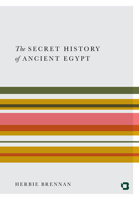 The Secret History of Ancient Egypt: Electricity, Sonics and the Disappearance of an Advanced Civilisation (Paperback)