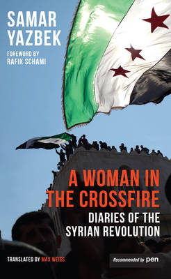 A Woman in the Crossfire: Diaries of the Syrian Revolution (Paperback)
