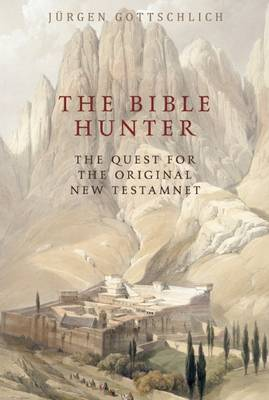 The Bible Hunter: The Quest for the Original New Testament (Hardback)