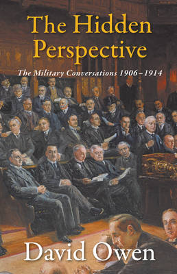 The Hidden Perspective: The Military Conversations 1906-1914 (Paperback)