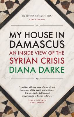 My House in Damascus: An Inside View of the Syrian Crisis (Paperback)