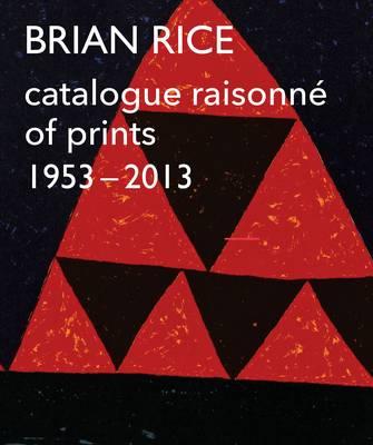 Brian Rice: Catalogue Raisonne of Prints 1953-2013 (Paperback)