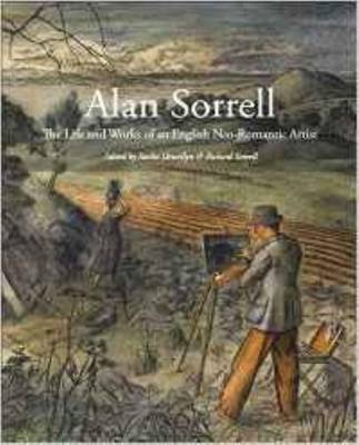 Alan Sorrell: The Life and Works of an English Neo-Romantic Artist (Paperback)