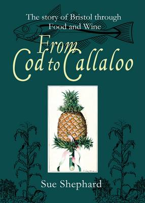 From Cod to Callaloo: The Story of Bristol Through Food and Wine (Paperback)