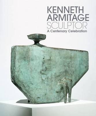 Kenneth Armitage Sculptor: A Centenary Celebration (Hardback)