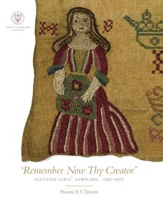 Remember Now Thy Creator: Scottish Girls' Samplers, 1700-1872 (Hardback)