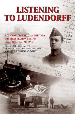 Listening to Ludendorff: A Clandestine Belgian Military Wireless Station Behind German Lines 1915-1919 (Paperback)