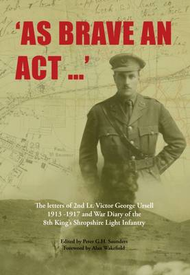 As Brave an Act: The Letters of 2nd Lt Victor George Ursell 1913-17 Kings Shropshire Light Infantry (Paperback)