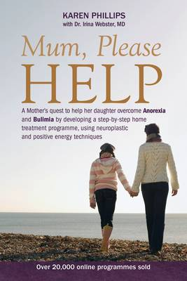 Mum Please Help: A Mother's Quest to Help Her Daughter Overcome Anorexia and Bulimia (Paperback)