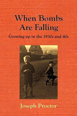 When Bombs Are Falling - Growing Up in the 1930s and 40s (Paperback)