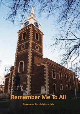Remember Me to All - Gravesend Parish Memorials (Paperback)