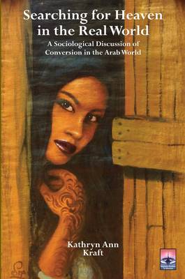 Searching for Heaven in the Real World: A Sociological Discussion of Conversion in the Arab World (Paperback)