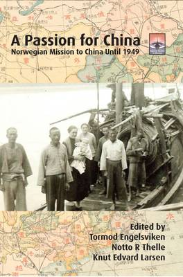 A Passion for China: Norwegian Mission to China Until 1949 (Paperback)