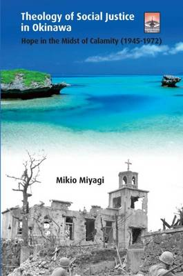 Theology of Social Justice in Okinawa: Hope in the Midst of Calamity (1945-1972) (Paperback)